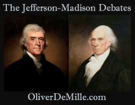 THE JEFFERSON-MADISON DEBATES: Can the Constitution Survive?